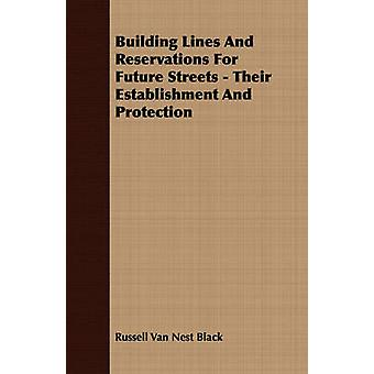Building Lines And Reservations For Future Streets  Their Establishment And Protection by Black & Russell Van Nest