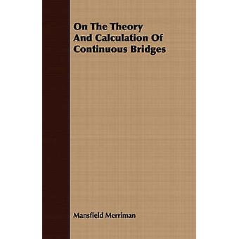 On The Theory And Calculation Of Continuous Bridges by Merriman & Mansfield