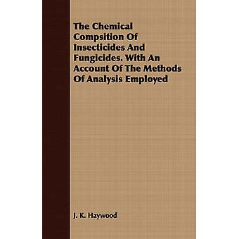 The Chemical Compsition Of Insecticides And Fungicides. With An Account Of The Methods Of Analysis Employed by Haywood & J. K.