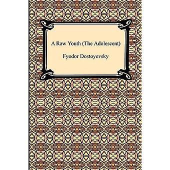 A Raw Youth the Adolescent by Dostoyevsky & Fyodor