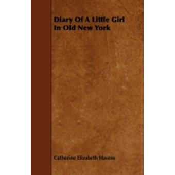 Diary of a Little Girl in Old New York by Havens & Catherine Elizabeth