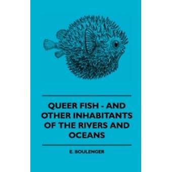 Queer Fish  And Other Inhabitants Of The Rivers And Oceans by Boulenger & E.