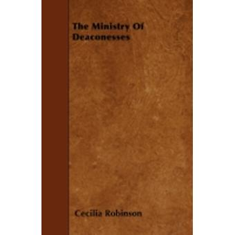 The Ministry Of Deaconesses by Robinson & Cecilia