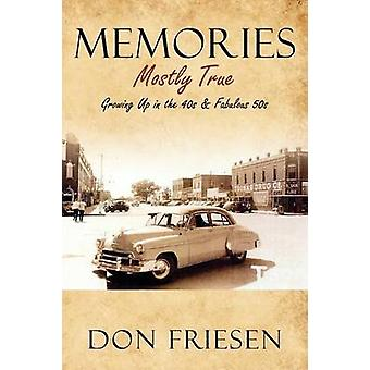Memories Mostly True  Growing up in the 40s  Fabulous 50s by Friesen & Don