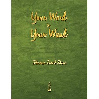 Your Word Is Your Wand by Shinn & Florence Scovel