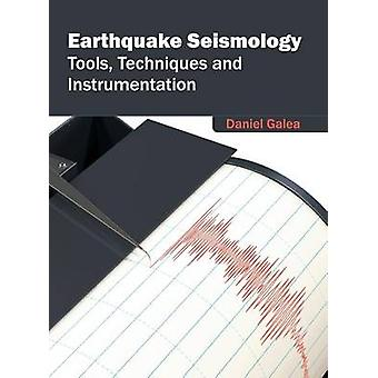 Earthquake Seismology Tools Techniques and Instrumentation by Galea & Daniel