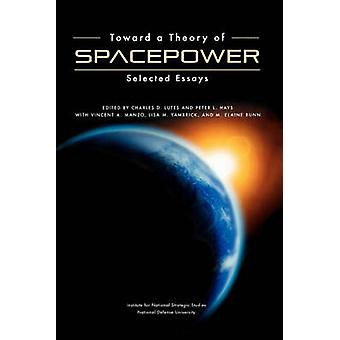 Toward a Theory of Spacepower Selected Essays by Lutes & Charles D.