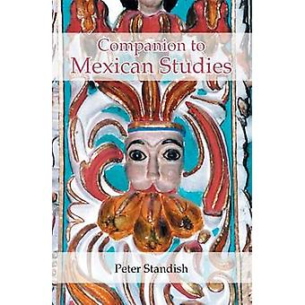 A Companion to Mexican Studies by Standish & Peter