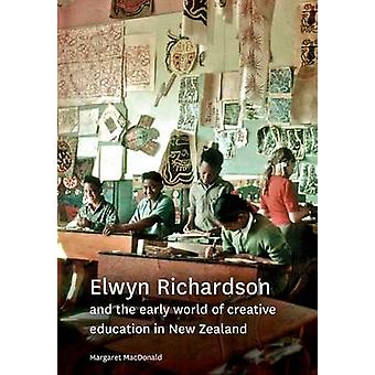 Elwyn Richardson and the early world of creative education in New Zealand by MacDonald & Margaret