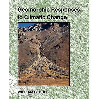 Geomorphic Responses to Climatic Change by Bull & William B.