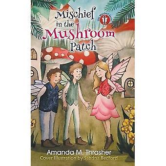 Mischief in the Mushroom Patch by Thrasher & Amanda M.