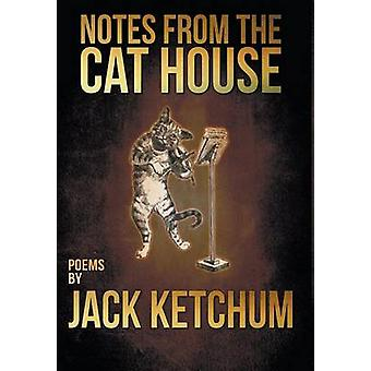 Notes from the Cat House by Ketchum & Jack