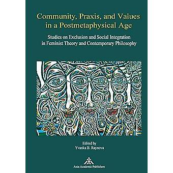 Community Praxis and Values in a Postmetaphysical Age by Raynova & Yvanka B.