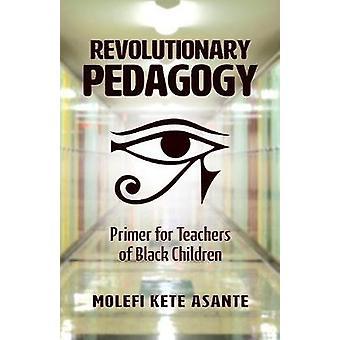 REVOLUTIONARY PEDAGOGY by Asante & Molefi Kete