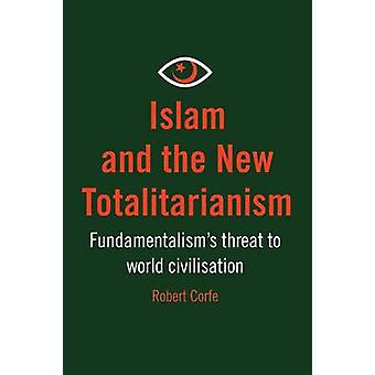 Islam and The New Totalitarianism by Corfe & Robert