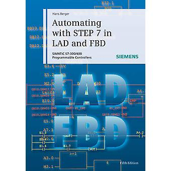 Automating with STEP 7 in LAD and FBD  SIMATIC S7300400 Programmable Controllers by Hans Berger