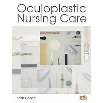 Oculoplastic Nursing Care Key concepts by John Cooper