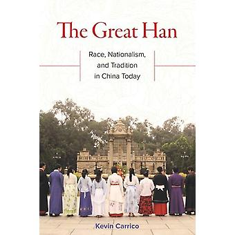 The Great Han - Race - Nationalism - and Tradition in China Today by K