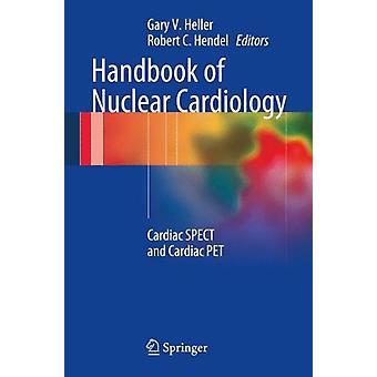 Handbook of Nuclear Cardiology - Cardiac SPECT and Cardiac PET by Gary