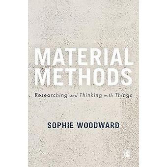 Material Methods - Researching and Thinking with Things by Sophie Wood