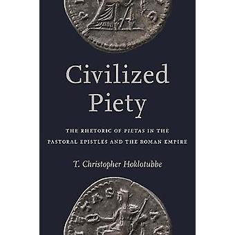 Civilized Piety - The Rhetoric of Pietas in the Pastoral Epistles and