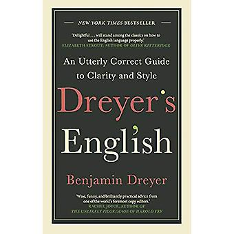 Dreyer's English - An Utterly Correct Guide to Clarity and Style - The