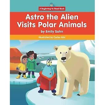 Astro the Alien Visits Polar Animals by Emily Sohn - 9781684041800 Bo