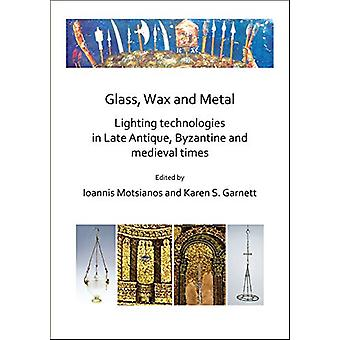 Glass - Wax and Metal - Lighting Technologies in Late Antique - Byzant