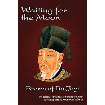 Waiting for the Moon - Poems of Bo Juyi by Juyi Bai - Arthur Waley - C