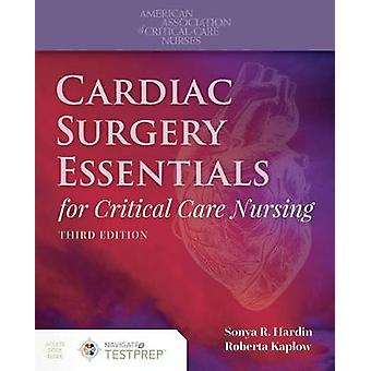 Cardiac Surgery Essentials For Critical Care Nursing by Sonya R. Hard