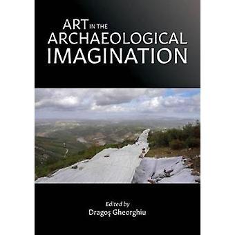 Kunst in de archeologische verbeelding door Dragos Gheorghiu
