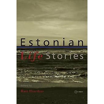Estonian Life Stories by Rutt Hinrikus - Tiina Kirss - Tiina Kirss -