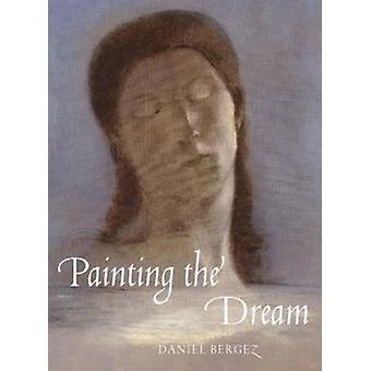 Painting the Dream From the Biblical Dream to Surrealism by Bergez & Daniel
