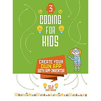 Coding for Kids 3 - Create Your Own App with App Inventor by Monica Um