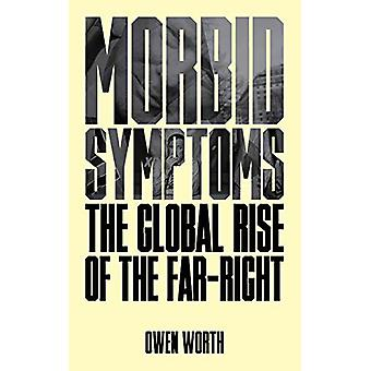 Morbid Symptoms - The Global Rise of the Far-Right by Owen Worth - 978