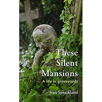 These Silent Mansions - A life in graveyards by Jean Sprackland - 9780