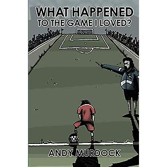 What Happened to the Game I Loved? by Andy Murdock - 9781780915821 Bo