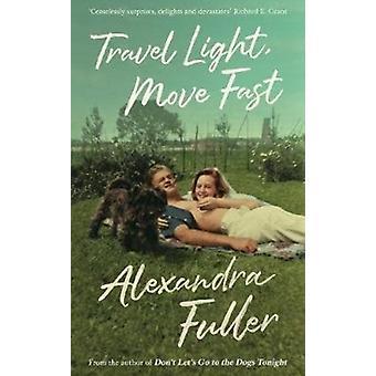 Travel Light Move Fast by Alexandra Fuller