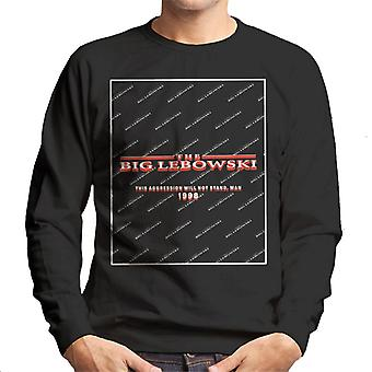 The Big Lebowski This Agression Will Not Stand Man Men's Sweatshirt
