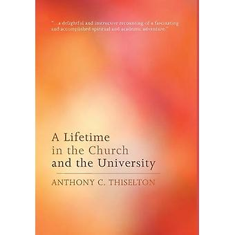 A Lifetime in the Church and the University by Anthony C Thiselton -