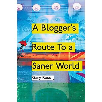 Gary Rossin Blogger's Route to a Saner World - 9781909421202 Kirja