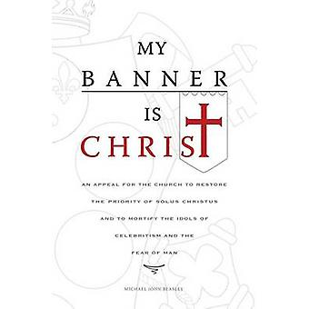 My Banner is Christ - An Appeal for the Church to Restore the Priority