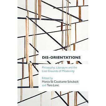 Disorientations Philosophy Literature and the Lost Grounds of Modernity