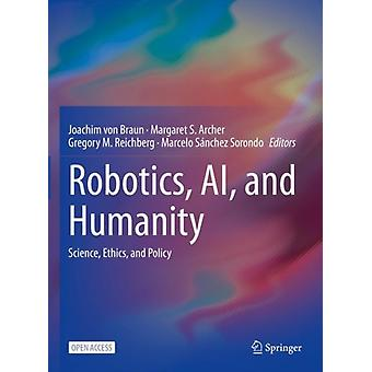Robotics AI and Humanity by Edited by Joachim Von Braun & Edited by Margaret S Archer & Edited by Gregory M Reichberg & Edited by Marcelo S nchez Sorondo