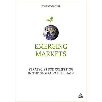 Emerging Markets Strategies for Competing in the Global Value Chain by Grosse & Robert