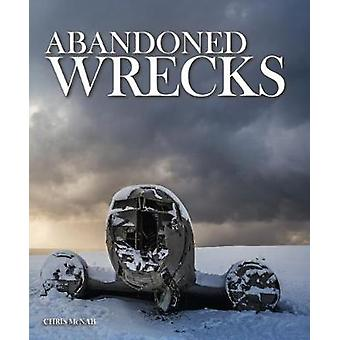 Abandoned Wrecks by Chris McNab - 9781782745204 Book