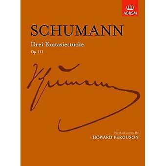 Drei Fantasiestucke - Op. 111 by Robert Schumann - Howard Ferguson -