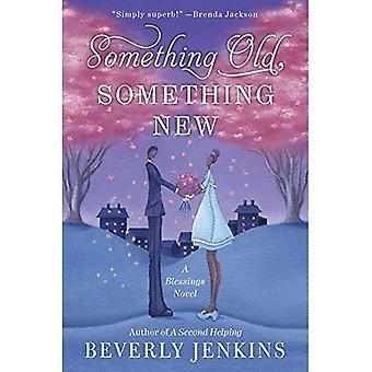 Qualcosa di vecchio, qualcosa di nuovo: Un romanzo di benedizioni