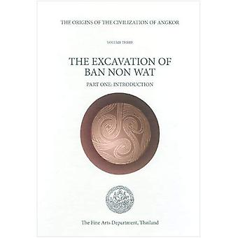 The Origins of the Civilization of Angkor, Volume 3: The Excavation of Ban Non Wat, Introduction