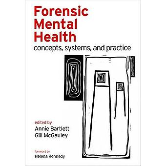 Forensic Mental Health Concepts Systems and Practice by Bartlett & Annie